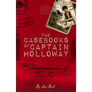 Casebooks of Captain Holloway: The Disappearance of Tom Pile (BOK)