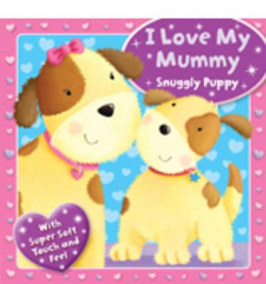 I Love My Mummy - Snuggly Puppy (BOK)