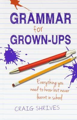 Grammar for Grown-ups: Everything you need to know but never (BOK)