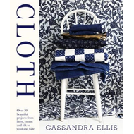 Cloth: Over 30 Beautiful Projects from Linen, Cotton and Silk to Wool and Hide (BOK)