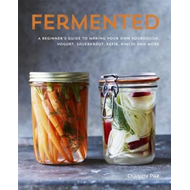 Fermented: A beginner's guide to making your own sourdough, (BOK)