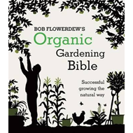 Bob Flowerdew's Organic Gardening Bible: Successful growing (BOK)