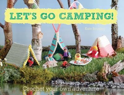 Let's Go Camping! From cabins to caravans, crochet your own (BOK)