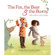 Fox, the Bear and the Bunny: Sew Playful Kids' Clothes (BOK)