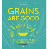 Grains are Good: 120 Delicious Ways to Cook with Ancient Gra (BOK)