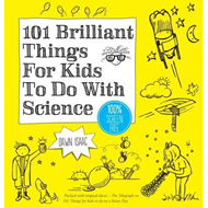 101 Brilliant Things For Kids to do With Science (BOK)