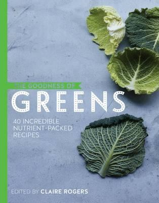 Goodness of Greens: 40 Incredible Nutrient-Packed Recipes (BOK)