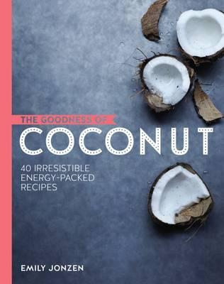 Goodness of Coconut: 40 Irresistible Energy-Packed Recipes (BOK)
