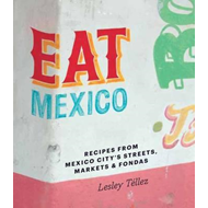 Eat Mexico: Recipes from Mexico City's Streets, Markets and (BOK)