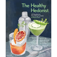 Healthy Hedonist: 40 Naughty but Nourishing Cocktails (BOK)