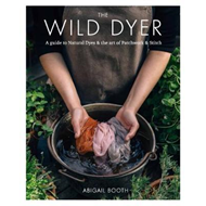 Wild Dyer: A guide to natural dyes & the art of patchwork & (BOK)