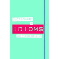 Dictionary of Idioms and Their Origins (BOK)