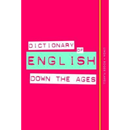 Dictionary of English Down the Ages (BOK)