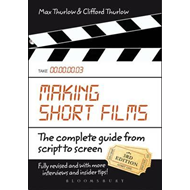 Making Short Films: The Complete Guide from Script to Screen (BOK)