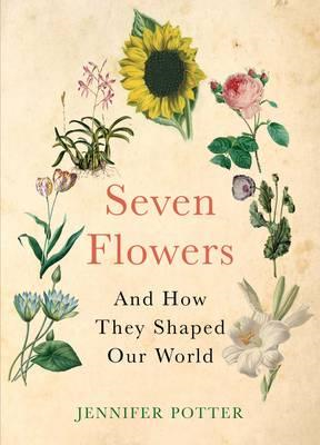 Seven Flowers: and How They Shaped Our World (BOK)