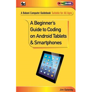 Beginner's Guide to Coding on Android Tablets and Smartphone (BOK)