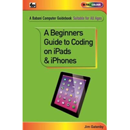 Beginner's Guide to Coding on iPads and iPhones (BOK)