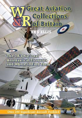 Great Aviation Collections of Britain: The UK's National Treasures and Where to Find Them (BOK)