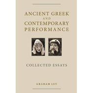 Ancient Greek and Contemporary Performance (BOK)