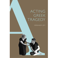 Acting Greek Tragedy (BOK)