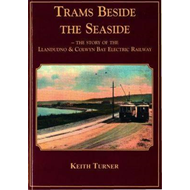 Trams Beside the Seaside - The Story of the Llandudno & Colw (BOK)