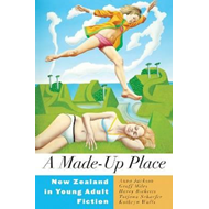 A Made-Up Place: New Zealand in Young Adult Fiction (BOK)