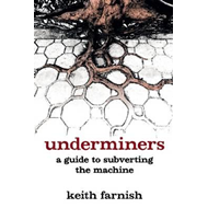 Underminers: A Guide to Subverting the Machine (BOK)
