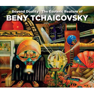 Beyond Duality: The Esoteric Realism Of Beny Tchaicovsky (BOK)