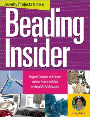 Jewelry Projects from a Beading Insider: Original Designs and Expert Advice from the Editor of BeadS (BOK)