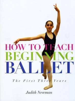 How to Teach Beginning Ballet: The First Three Years (BOK)