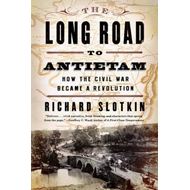 The Long Road to Antietam: How the Civil War Became a Revolution (BOK)