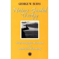 Nature Guided Therapy: Brief Integrative Strategies for Health and Well Being (BOK)