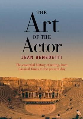 The Art of the Actor: The Essential History of Acting from Classical Times to the Present Day (BOK)