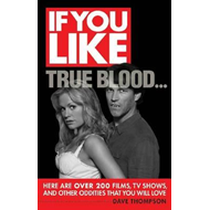 If You Like True Blood... Here are Over 200 Films, TV Shows, and Other Oddities That You Will Love (BOK)