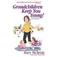 Grandchildren Keep You Young!: Hilarious Helpful Hints for Grandmas (BOK)