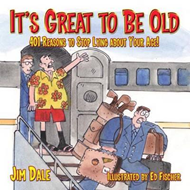 It's Great to Be Old: 401 Reasons to Stop Lying About Your Age! (BOK)