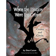 When the Dragon Wore the Crown: Center and Circle - Putting Starlight Back into Myth (BOK)
