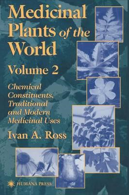 Medicinal Plants of the World: Chemical Constituents, Traditional and Modern Medicinal Uses: v. 2: C (BOK)