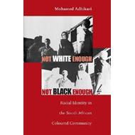 Not White Enough, Not Black Enough: Racial Identity in the South African Coloured Community (BOK)