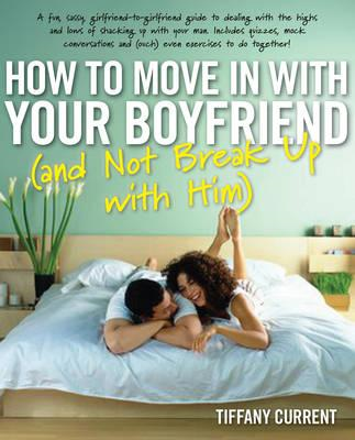 How to Move in with Your Boyfriend: (and Not Break Up with Him) (BOK)