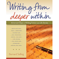 Writing from Deeper within: Advanced Steps in Writing Fiction and Life Stories (BOK)