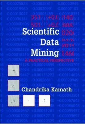 Scientific Data Mining: A Practical Perspective (BOK)