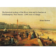 Historical Ecology of the River Arun and its Beaches at Litt (BOK)