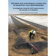 The Iron Age and Roman Landscape of Marston Vale, Bedfordshire: Investigations Along the A421 Improv (BOK)