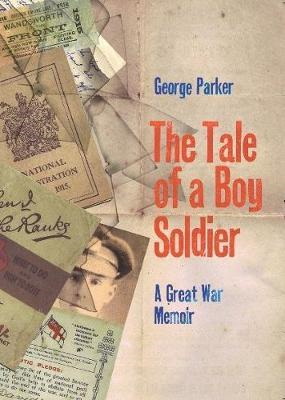 The Tale of a Boy Soldier: Memories of the Great War (BOK)