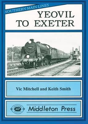 Yeovil to Exeter: Featuring Exeter Central in Its Heyday (BOK)