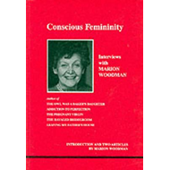 Conscious Femininity: Interviews with Marion Woodman (BOK)