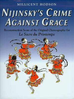 Nijinsky's Crime Against Grace: Reconstruction Score of the Original Choreography for Le Sacre du Pr (BOK)