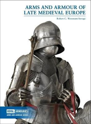 Arms and Armour of Late Medieval Europe (BOK)