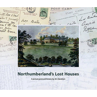Northumberland's Lost Houses: A Picture Postcard History (BOK)